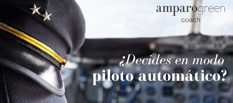 ¿Tomas tus decisiones en modo piloto automático?