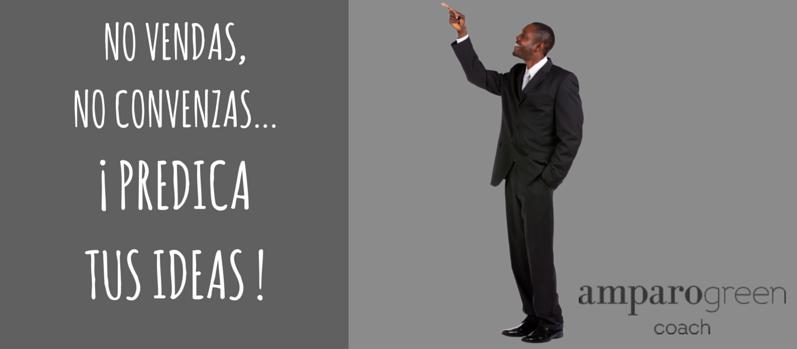 ¿Vendes, convences o predicas?